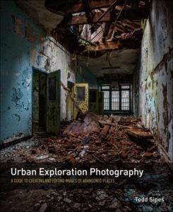 Urbex Photography   Urbean Exploration   Abandoned Places   Todd Sipes