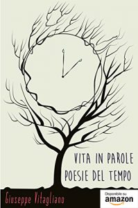 Vita in parole - Poesie del tempo - Giuseppe Vitagliano