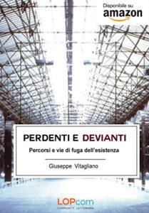 Perdenti e Devianti - Percorsi e vie di fuga dell'esistenza - Giuseppe Vitagliano