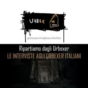 Ripartiamo dagli Urbexer: interviste agli Urbexer Italiani